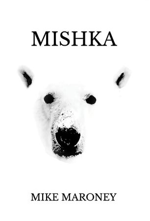 Mishka – Mike Maroney – Book Review